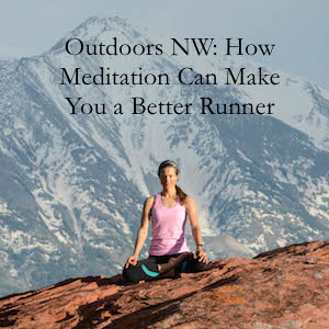 Outdoors NW: How Meditation Can Make You a Better Runner
